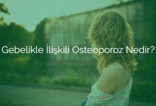 Gebelikle İlişkili Osteoporoz Nedir?